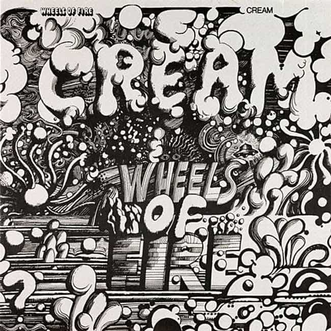 Wheels of Fire is listed (or ranked) 2 on the list The Best Cream Albums of All-Time