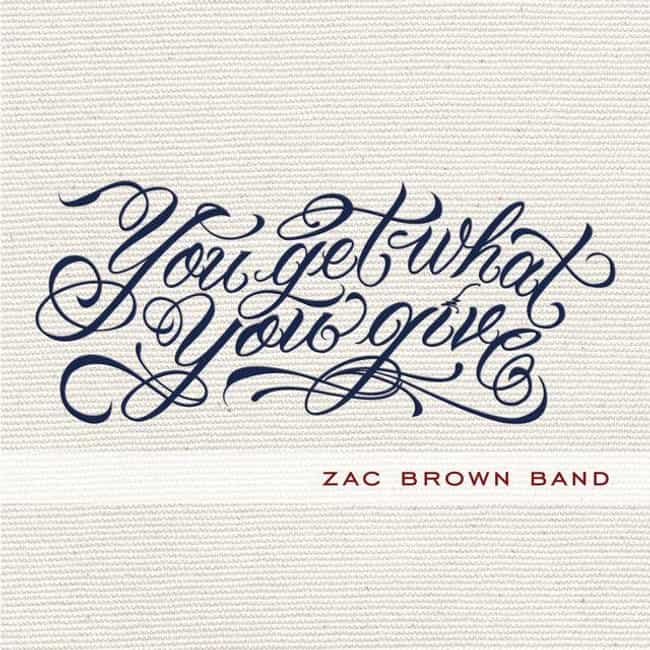You Get What You Give is listed (or ranked) 1 on the list The Best Zac Brown Band Albums, Ranked