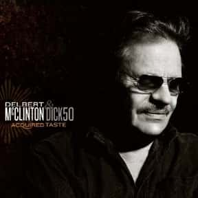 Acquired Taste is listed (or ranked) 15 on the list The Best Delbert McClinton Albums of All Time