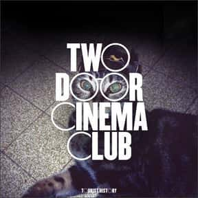 Two Door Cinema Club is listed (or ranked) 25 on the list The Best Indie Bands & Artists