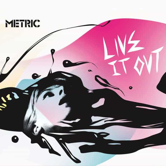 Live It Out is listed (or ranked) 4 on the list The Best Metric Albums, Ranked