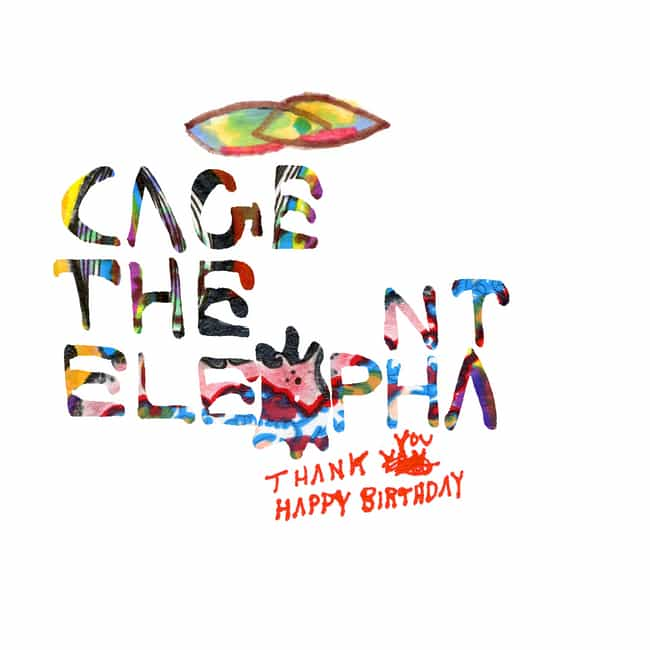 Thank You, Happy Birthday is listed (or ranked) 3 on the list The Best Cage the Elephant Albums, Ranked