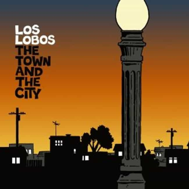 The Town and the City is listed (or ranked) 8 on the list The Best Los Lobos Albums of All Time