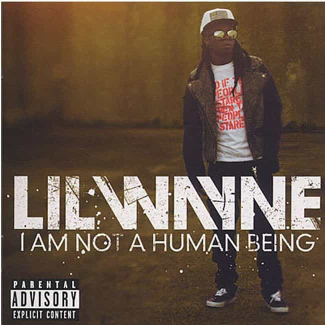 I Am Not a Human Being ... is listed (or ranked) 7 on the list The Greatest Lil Wayne Albums Of All Time, Ranked