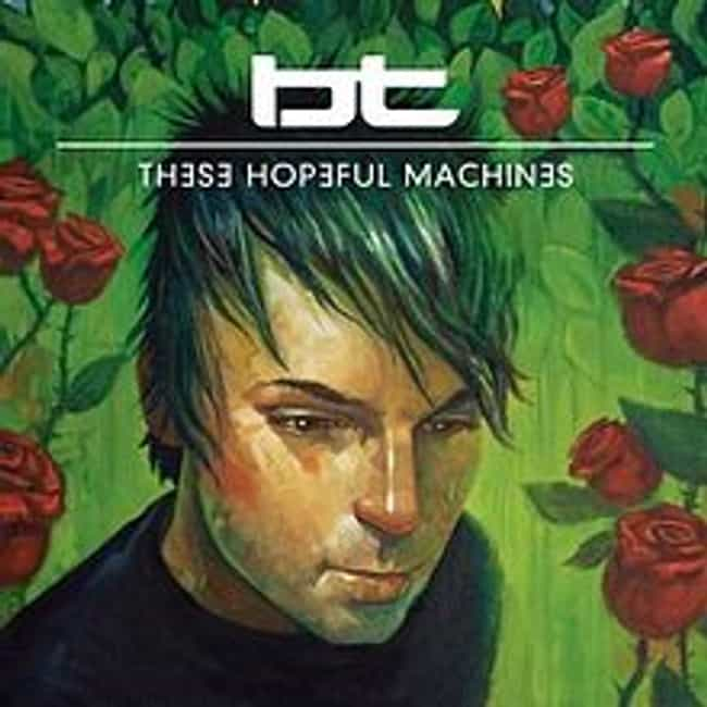 These Hopeful Machines is listed (or ranked) 1 on the list The Best BT Albums of All Time