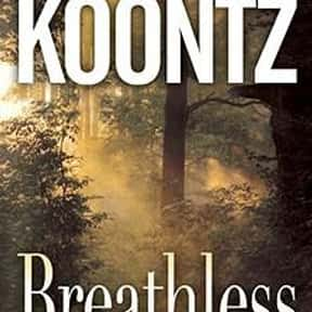 Breathless is listed (or ranked) 13 on the list The Best Dean Koontz Books of All Time