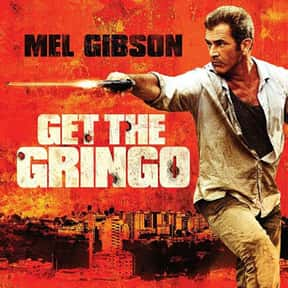 Get the Gringo is listed (or ranked) 20 on the list The Best Mel Gibson Movies