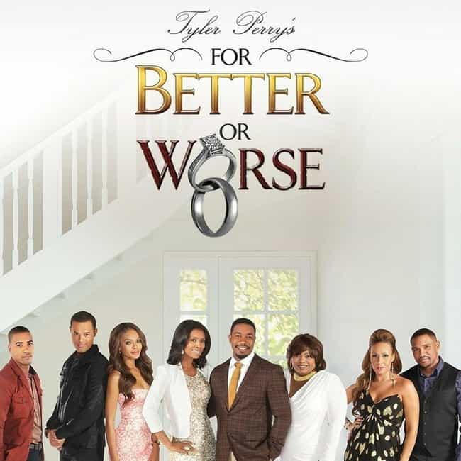 Tyler Perry's For Better... is listed (or ranked) 1 on the list Tyler Perry Shows and TV Series