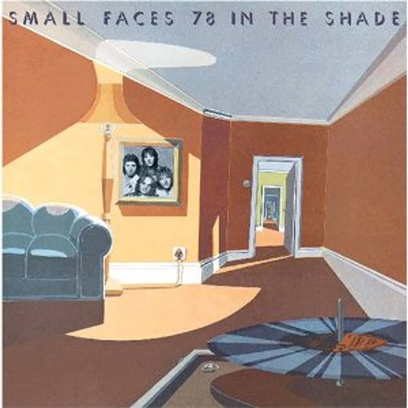 78 in the Shade is listed (or ranked) 4 on the list The Best Small Faces Albums of All Time