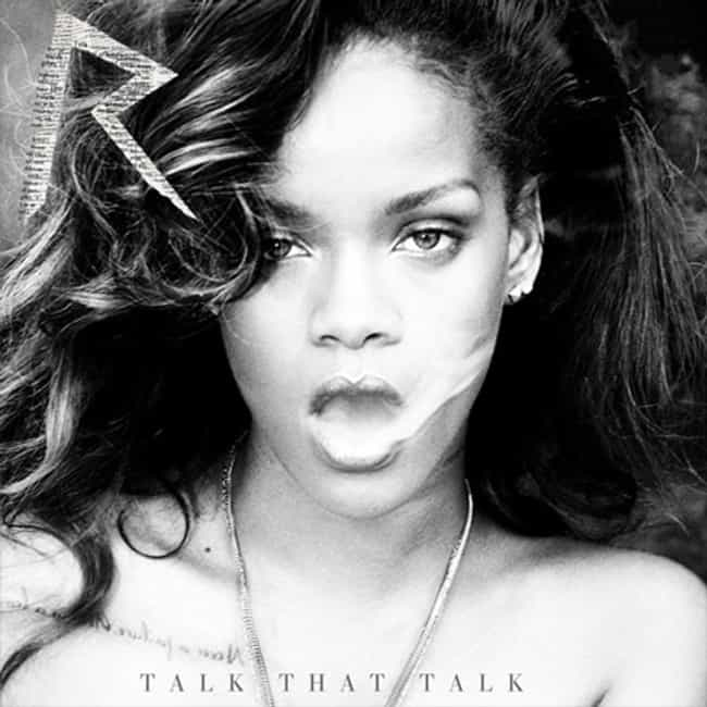 Talk That Talk is listed (or ranked) 3 on the list The Best Rihanna Albums of All Time