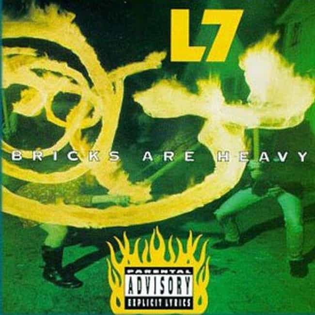 Bricks Are Heavy is listed (or ranked) 1 on the list The Best L7 Albums of All Time