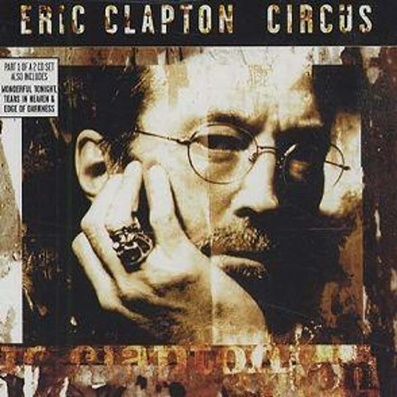 Eric Clapton - 'Circus' is listed (or ranked) 4 on the list 25 Depressing Stories Behind Some Of The Most Popular Songs In Modern History