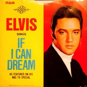 If I Can Dream is listed (or ranked) 3 on the list The Best Elvis Presley Songs of All Time
