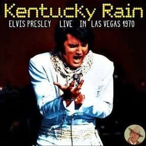 Kentucky Rain is listed (or ranked) 15 on the list The Best Elvis Presley Songs of All Time