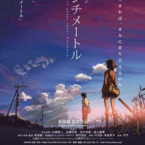 5 Centimeters Per Second is listed (or ranked) 23 on the list The Best Anime Movies of All Time