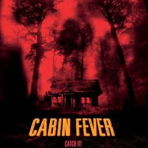 Cabin Fever is listed (or ranked) 10 on the list The Best Horror Movies Set in the Woods