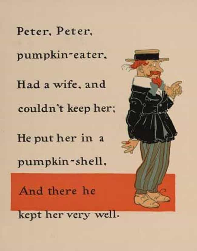 Peter, Peter, Pumpkin Ea... is listed (or ranked) 4 on the list The Creepiest Nursery Rhymes That Shouldn't Be Read to Kids