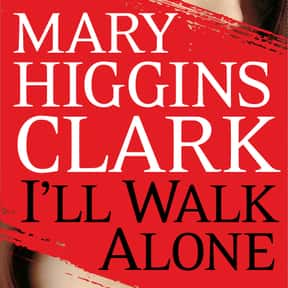 I'll Walk Alone is listed (or ranked) 8 on the list The Best Mary Higgins Clark Books