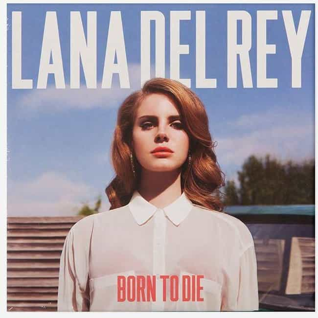 Born to Die is listed (or ranked) 2 on the list The Best Lana Del Rey Albums, Ranked