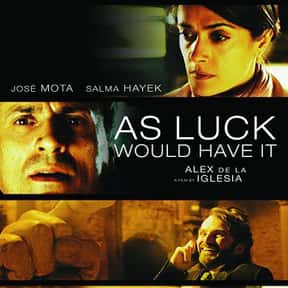 As Luck Would Have It is listed (or ranked) 25 on the list The Best Salma Hayek Movies