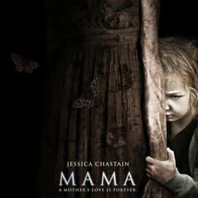 Mama is listed (or ranked) 21 on the list The Scariest Cabin Horror Movies