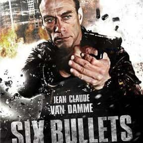 Six Bullets is listed (or ranked) 25 on the list The Best Jean-Claude Van Damme Movies
