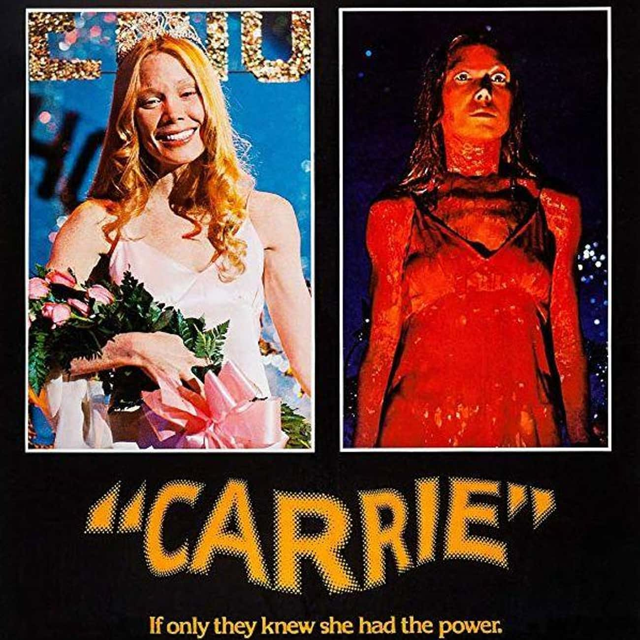 Carrie is listed (or ranked) 3 on the list The Most Terrifying Horror Movies That Are Based on Books