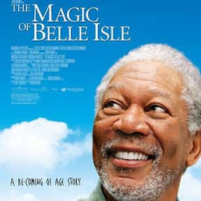 The Magic of Belle Isle is listed (or ranked) 23 on the list The Best Morgan Freeman Movies