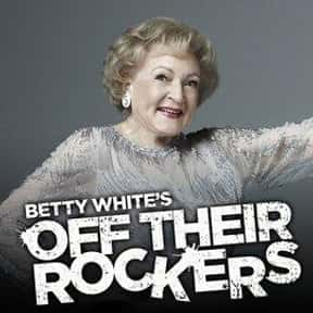 Betty White's Off Their Rocker is listed (or ranked) 9 on the list The Greatest TV Shows About Senior Citizens
