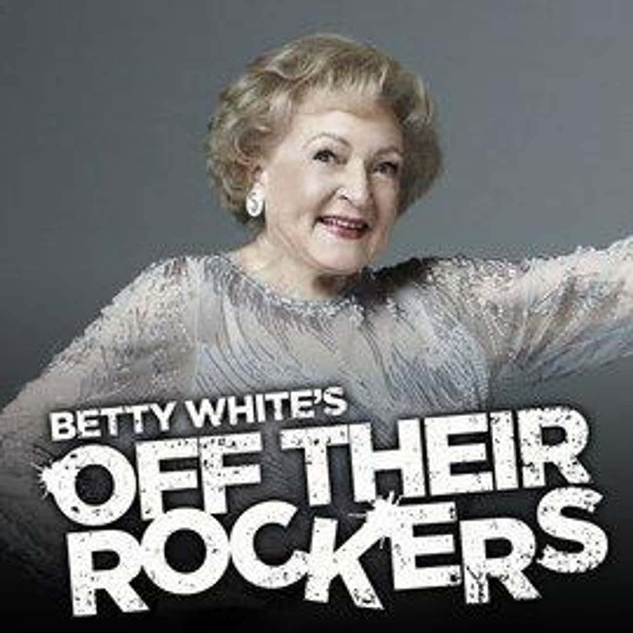 Betty White's Off Their Rocker is listed (or ranked) 4 on the list The Greatest TV Shows About Retirement