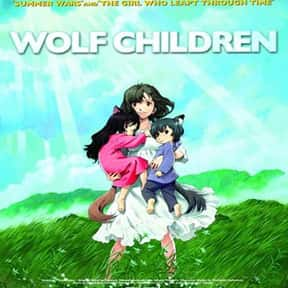 Wolf Children is listed (or ranked) 14 on the list The Saddest Anime Series of All Time