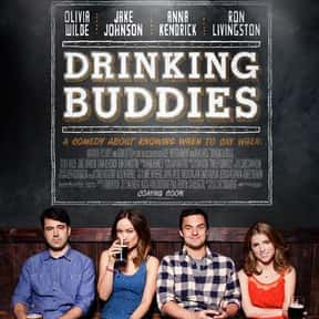 Drinking Buddies is listed (or ranked) 24 on the list Great Movies About Male-Female Friendships