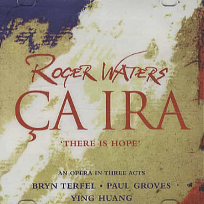 Ça Ira is listed (or ranked) 4 on the list The Best Roger Waters Albums of All Time