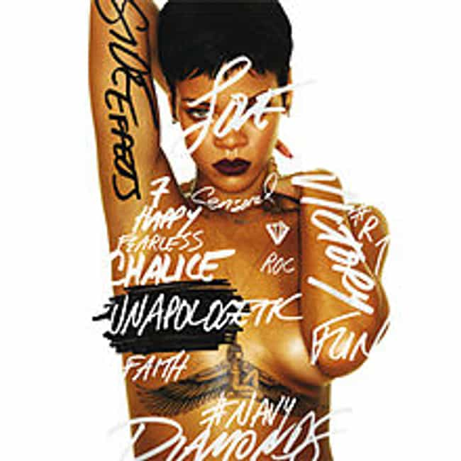Unapologetic is listed (or ranked) 3 on the list The Best Rihanna Albums of All Time