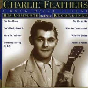 Charlie Feathers is listed (or ranked) 8 on the list Sun Records Complete Artist Roster