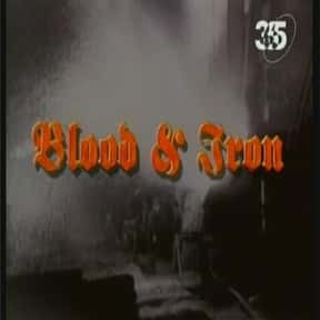 Blood & Iron: The Story of the is listed (or ranked) 22 on the list The Best World War II TV Shows