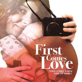 First Comes Love is listed (or ranked) 19 on the list The Best Documentaries About Pregnancy