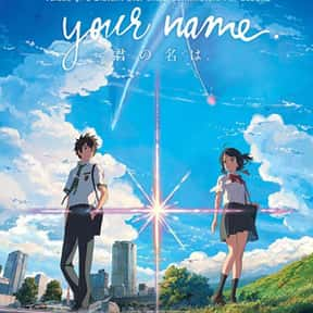 Your Name is listed (or ranked) 4 on the list The Best Anime Movies of All Time