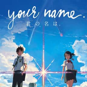 Your Name is listed (or ranked) 15 on the list The Best English Dubbed Anime of All Time