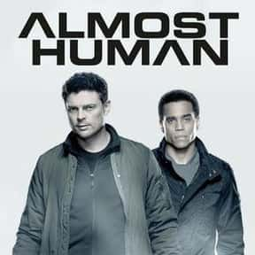 Almost Human is listed (or ranked) 22 on the list The Greatest Sci Fi Shows That Are Totally Dramatic
