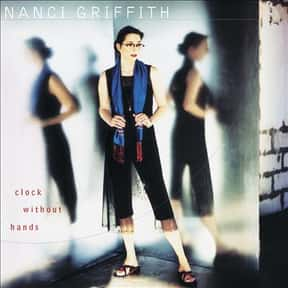 Clock Without Hands is listed (or ranked) 13 on the list The Best Nanci Griffith Albums of All Time