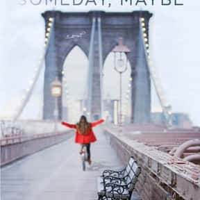 Someday, Someday, Maybe is listed (or ranked) 25 on the list The Best Novels Written by Famous Actors