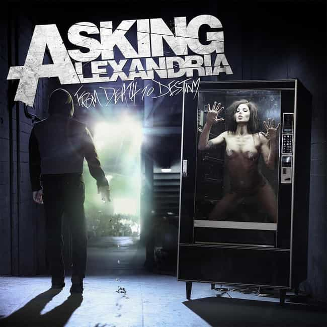 From Death to Destiny is listed (or ranked) 3 on the list The Best Asking Alexandria Albums, Ranked