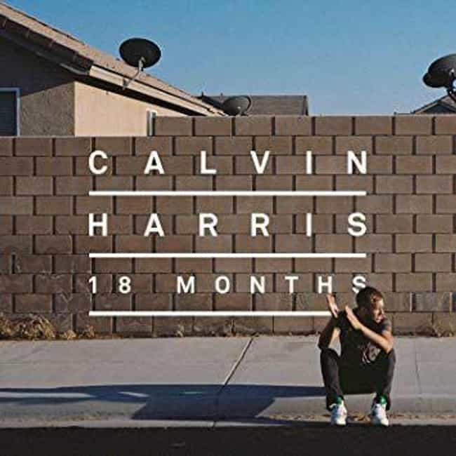 18 Months is listed (or ranked) 1 on the list The Best Calvin Harris Albums, Ranked