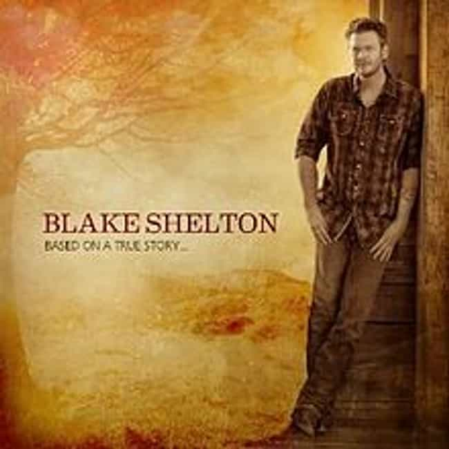 Based on a True Story... is listed (or ranked) 2 on the list The Best Blake Shelton Albums of All Time
