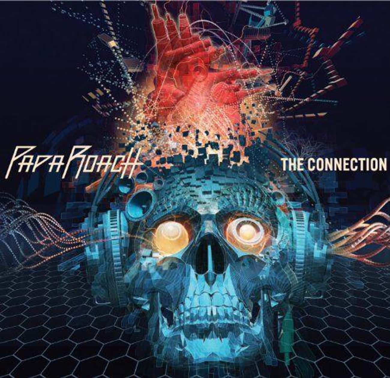 The Connection is listed (or ranked) 4 on the list The Best Papa Roach Albums of All Time