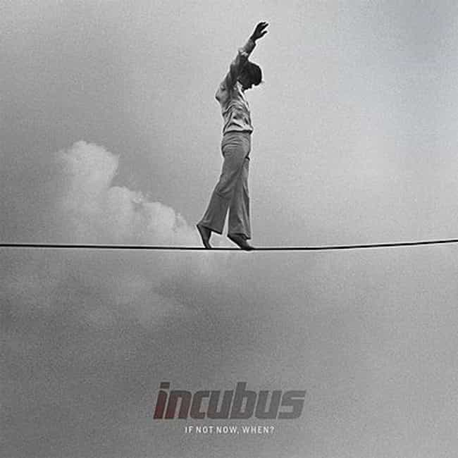 If Not Now, When? is listed (or ranked) 7 on the list The Best Incubus Albums of All Time