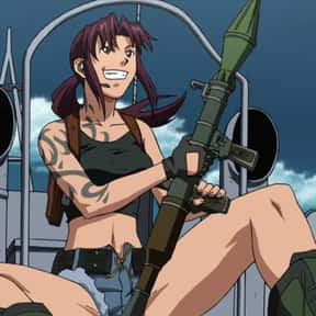 Revy is listed (or ranked) 4 on the list The Best Anime Characters That Use Guns