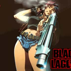 Revy is listed (or ranked) 5 on the list The Greatest Anime Characters That Smoke