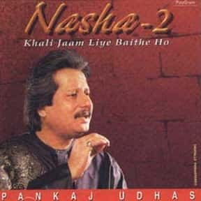 Nasha - 2 is listed (or ranked) 9 on the list The Best Pankaj Udhas Albums of All Time